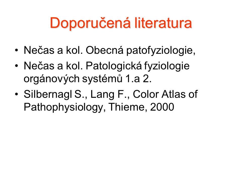 Doporučená literatura Nečas a kol. Obecná patofyziologie, Nečas a kol. Patologická fyziologie orgánových systémů 1.a 2. Silbernagl S., Lang F., Color