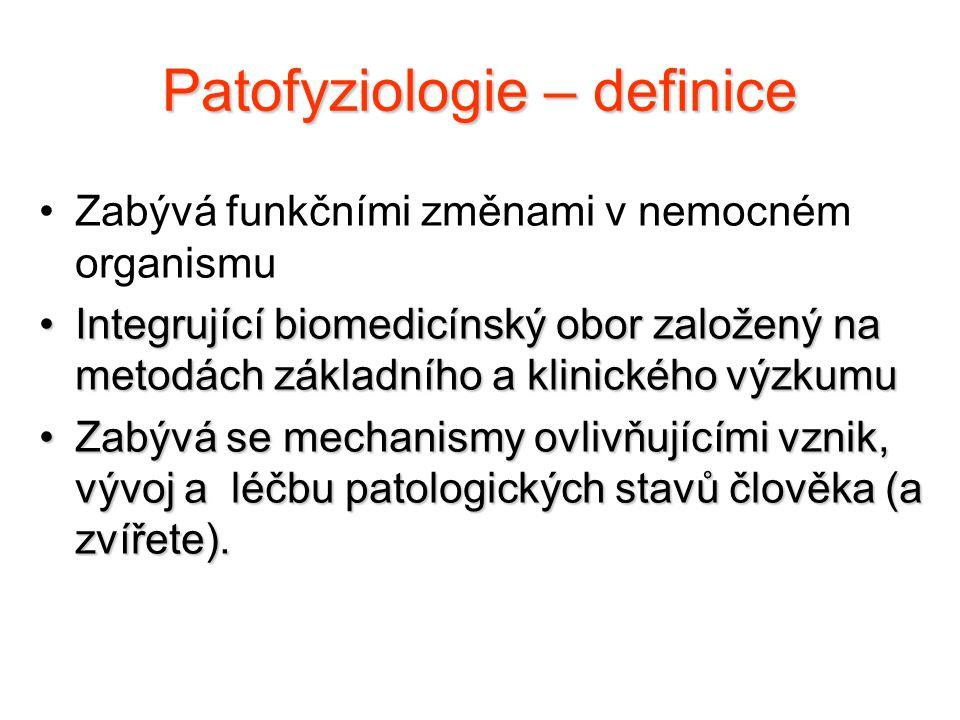 Patofyziologie – definice Zabývá funkčními změnami v nemocném organismu Integrující biomedicínský obor založený na metodách základního a klinického vý
