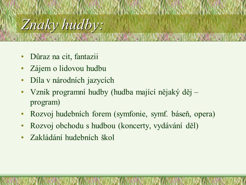 Znaky hudby: Důraz na cit, fantazii Zájem o lidovou hudbu Díla v národních jazycích Vznik programní hudby (hudba mající nějaký děj – program) Rozvoj hudebních forem (symfonie, symf.