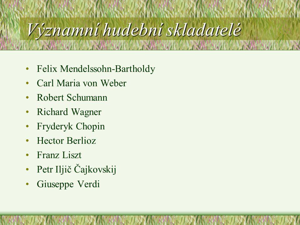 Významní hudební skladatelé Felix Mendelssohn-Bartholdy Carl Maria von Weber Robert Schumann Richard Wagner Fryderyk Chopin Hector Berlioz Franz Liszt Petr Iljič Čajkovskij Giuseppe Verdi