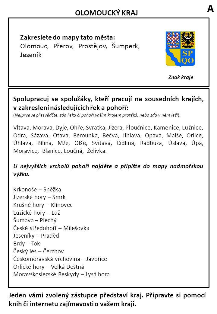 OLOMOUCKÝ KRAJ Znak kraje Zakreslete do mapy tato města: Olomouc, Přerov, Prostějov, Šumperk, Jeseník Spolupracuj se spolužáky, kteří pracují na souse