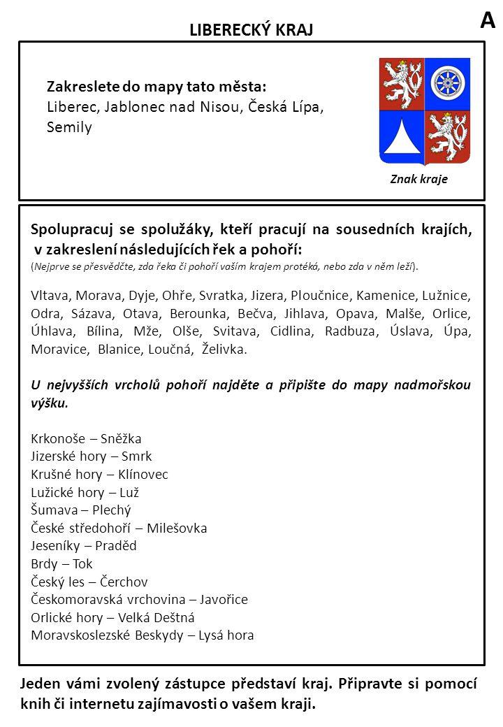 LIBERECKÝ KRAJ Znak kraje Zakreslete do mapy tato města: Liberec, Jablonec nad Nisou, Česká Lípa, Semily Spolupracuj se spolužáky, kteří pracují na so
