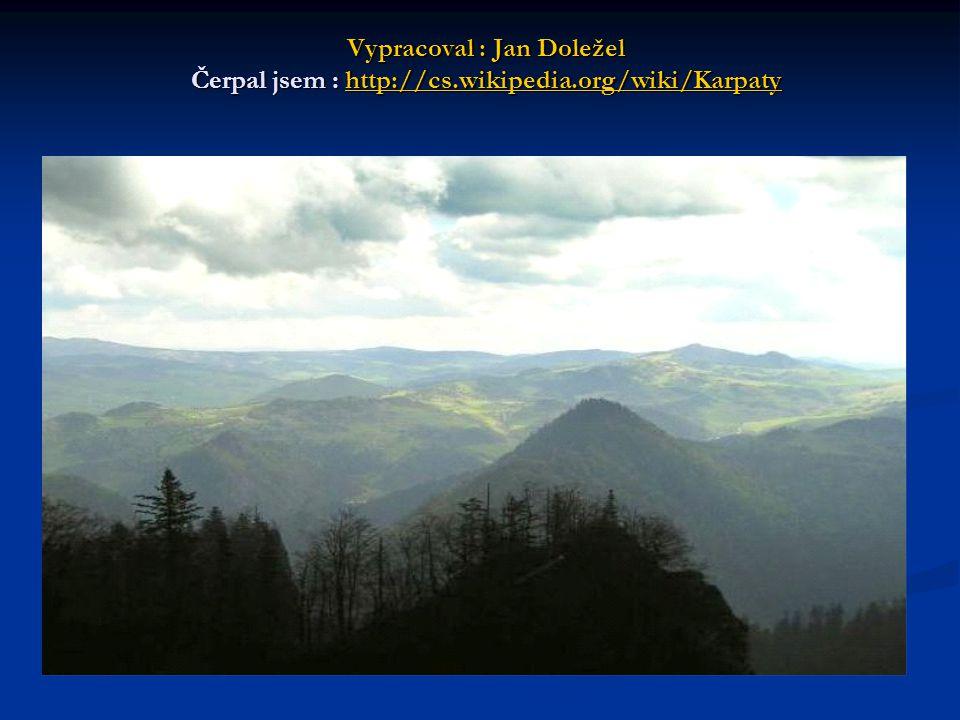 Vypracoval : Jan Doležel Čerpal jsem : http://cs.wikipedia.org/wiki/Karpaty http://cs.wikipedia.org/wiki/Karpaty