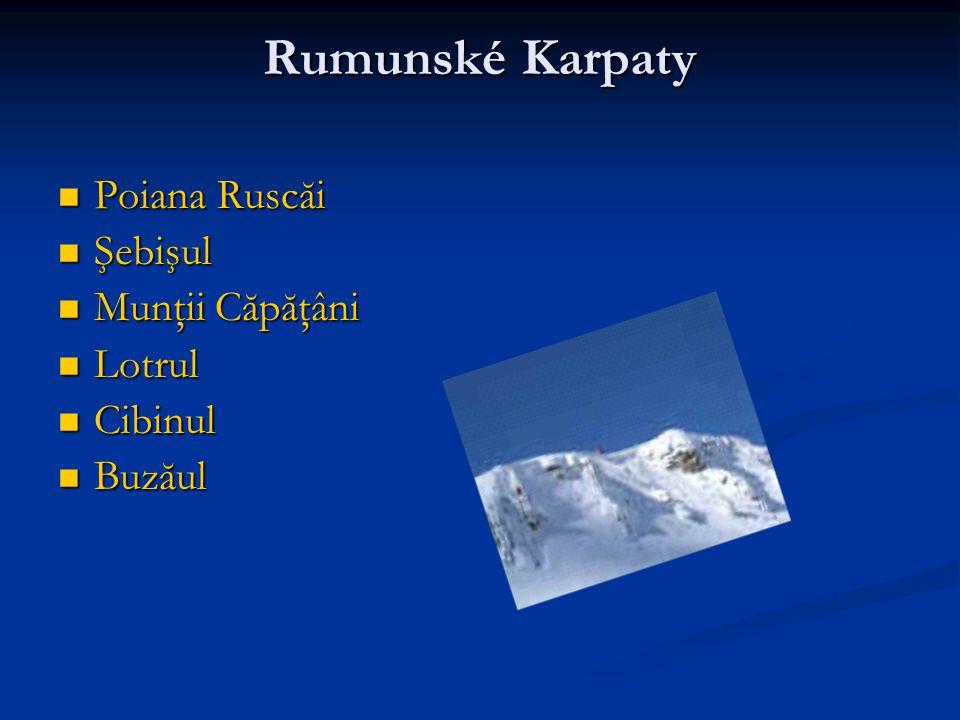 Rumunské Karpaty Poiana Ruscăi Poiana Ruscăi Şebişul Şebişul Munţii Căpăţâni Munţii Căpăţâni Lotrul Lotrul Cibinul Cibinul Buzăul Buzăul
