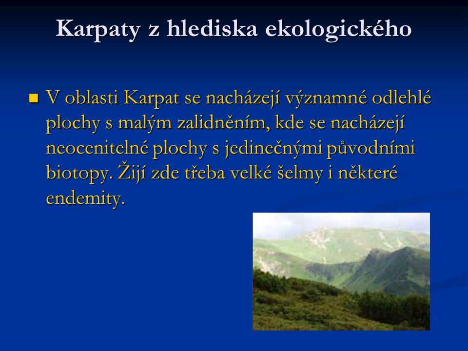 Karpaty z hlediska ekologického V oblasti Karpat se nacházejí významné odlehlé plochy s malým zalidněním, kde se nacházejí neocenitelné plochy s jedin