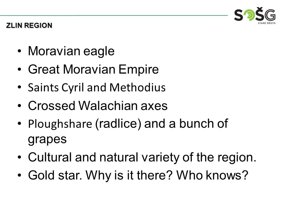 Moravian eagle Great Moravian Empire Saints Cyril and Methodius Crossed Walachian axes Ploughshare (radlice) and a bunch of grapes Cultural and natural variety of the region.