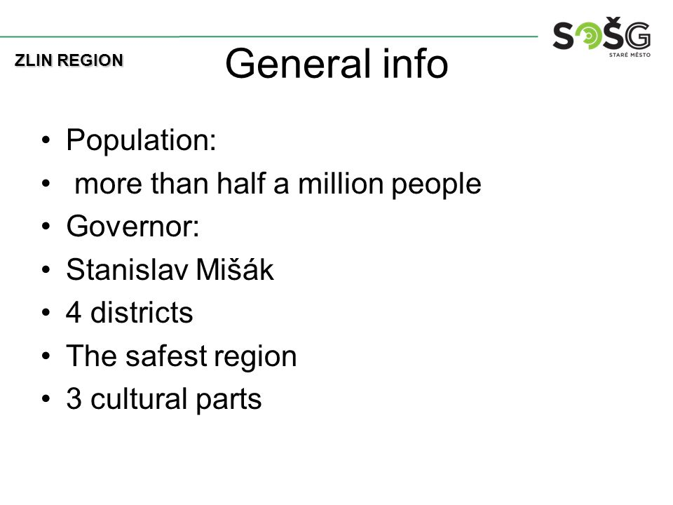 General info Population: more than half a million people Governor: Stanislav Mišák 4 districts The safest region 3 cultural parts ZLIN REGION