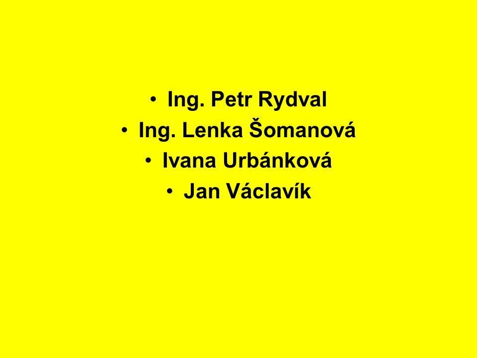 Ing. Petr Rydval Ing. Lenka Šomanová Ivana Urbánková Jan Václavík