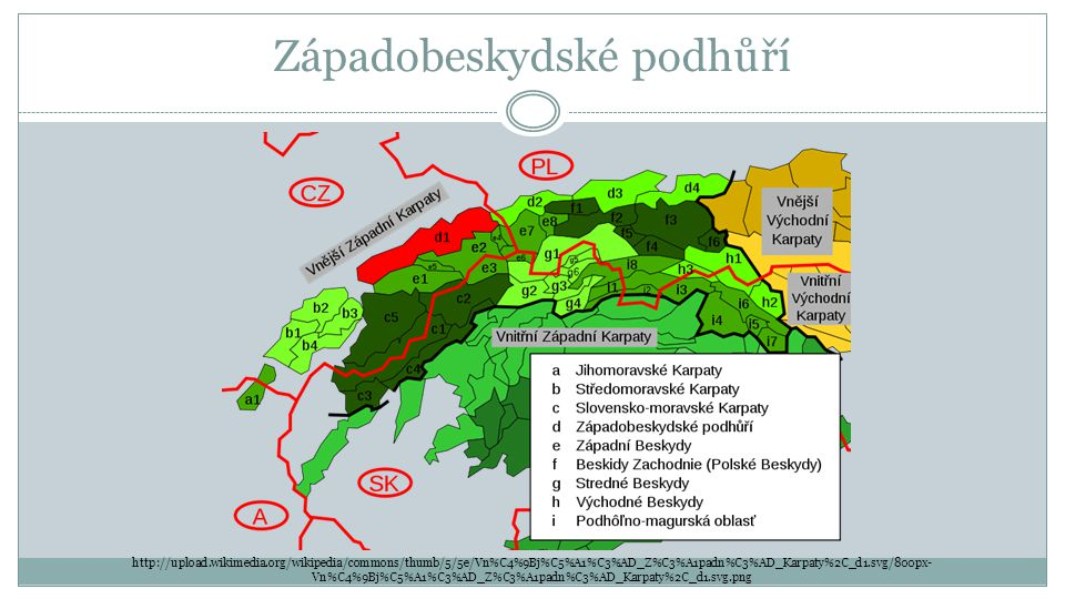Západobeskydské podhůří http://upload.wikimedia.org/wikipedia/commons/thumb/5/5e/Vn%C4%9Bj%C5%A1%C3%AD_Z%C3%A1padn%C3%AD_Karpaty%2C_d1.svg/800px- Vn%C