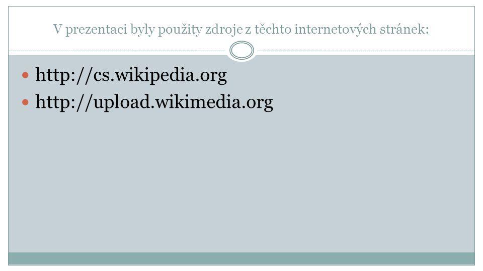 V prezentaci byly použity zdroje z těchto internetových stránek: http://cs.wikipedia.org http://upload.wikimedia.org