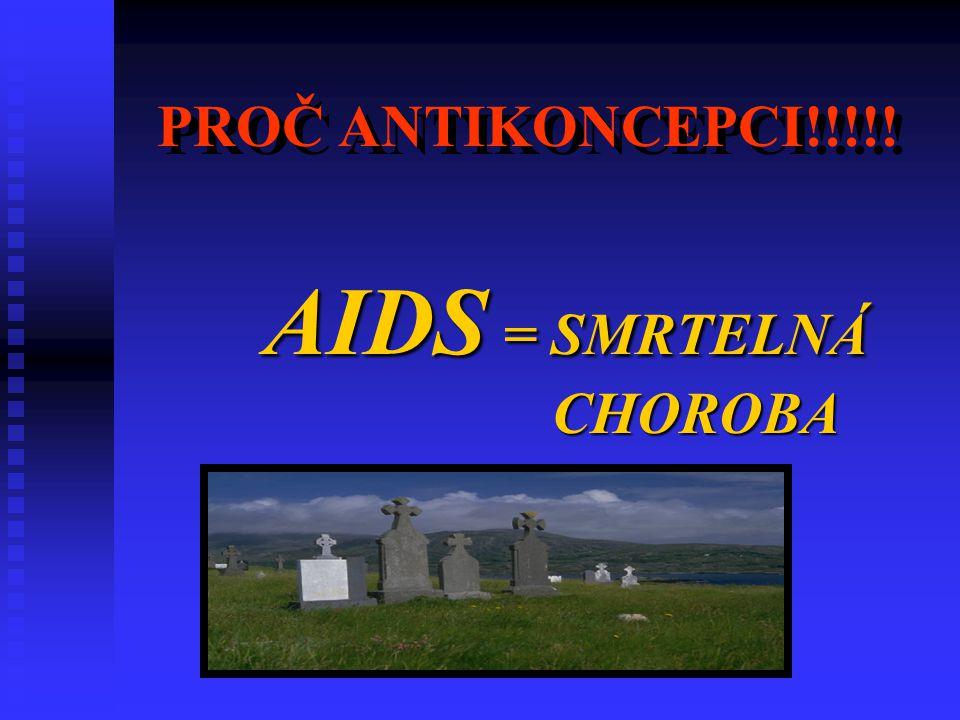 PROČ ANTIKONCEPCI!!!!! AIDS AIDS = SMRTELNÁ CHOROBA