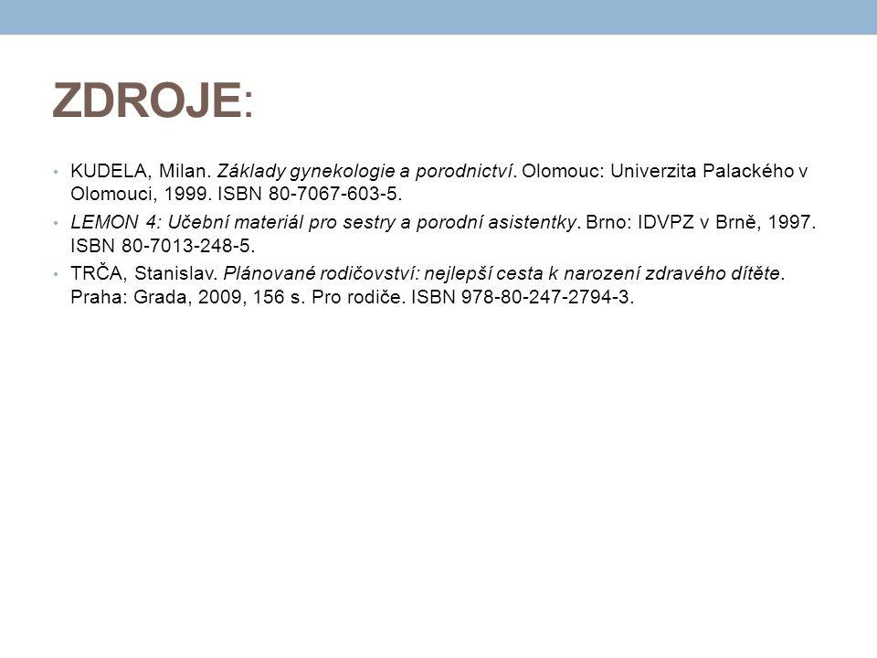 ZDROJE: KUDELA, Milan. Základy gynekologie a porodnictví. Olomouc: Univerzita Palackého v Olomouci, 1999. ISBN 80-7067-603-5. LEMON 4: Učební materiál