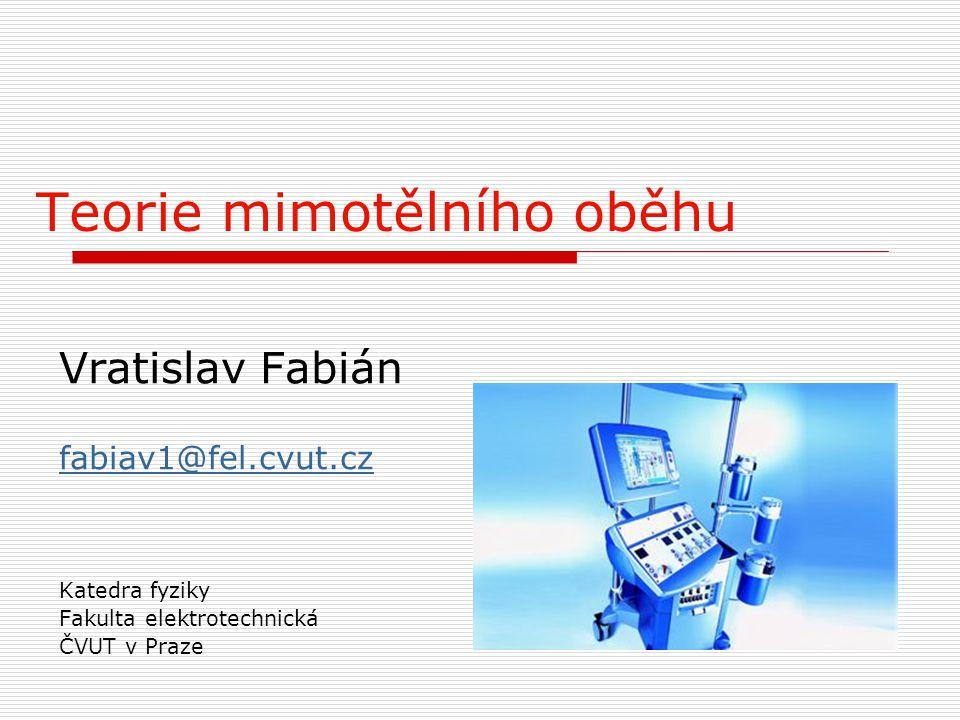 Teorie mimotělního oběhu Vratislav Fabián fabiav1@fel.cvut.cz Katedra fyziky Fakulta elektrotechnická ČVUT v Praze
