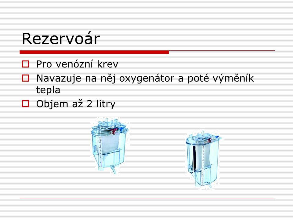 Rezervoár  Pro venózní krev  Navazuje na něj oxygenátor a poté výměník tepla  Objem až 2 litry