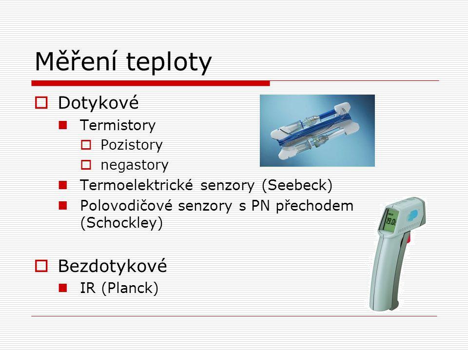 Měření teploty  Dotykové Termistory  Pozistory  negastory Termoelektrické senzory (Seebeck) Polovodičové senzory s PN přechodem (Schockley)  Bezdotykové IR (Planck)
