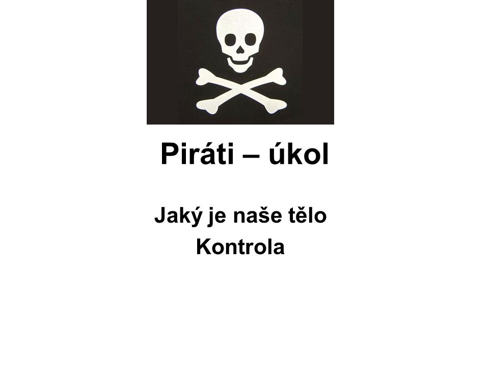 Piráti – úkol Jaký je naše tělo Kontrola