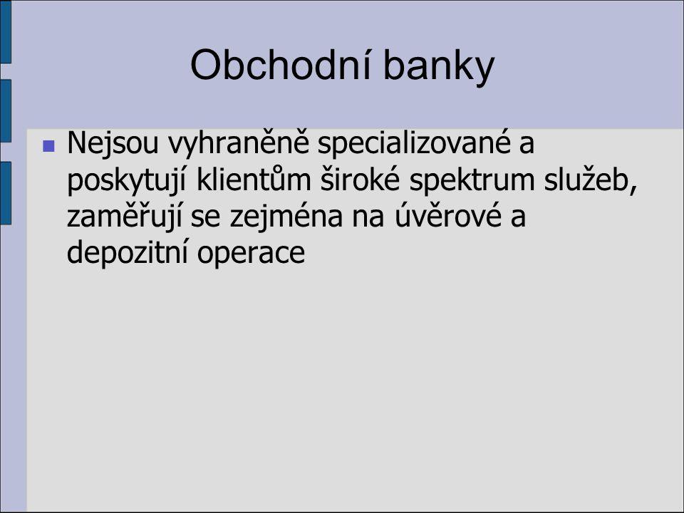 Spořitelní banky (spořitelny) Zaměřují se na bankovní služby určené obyvatelstvu.