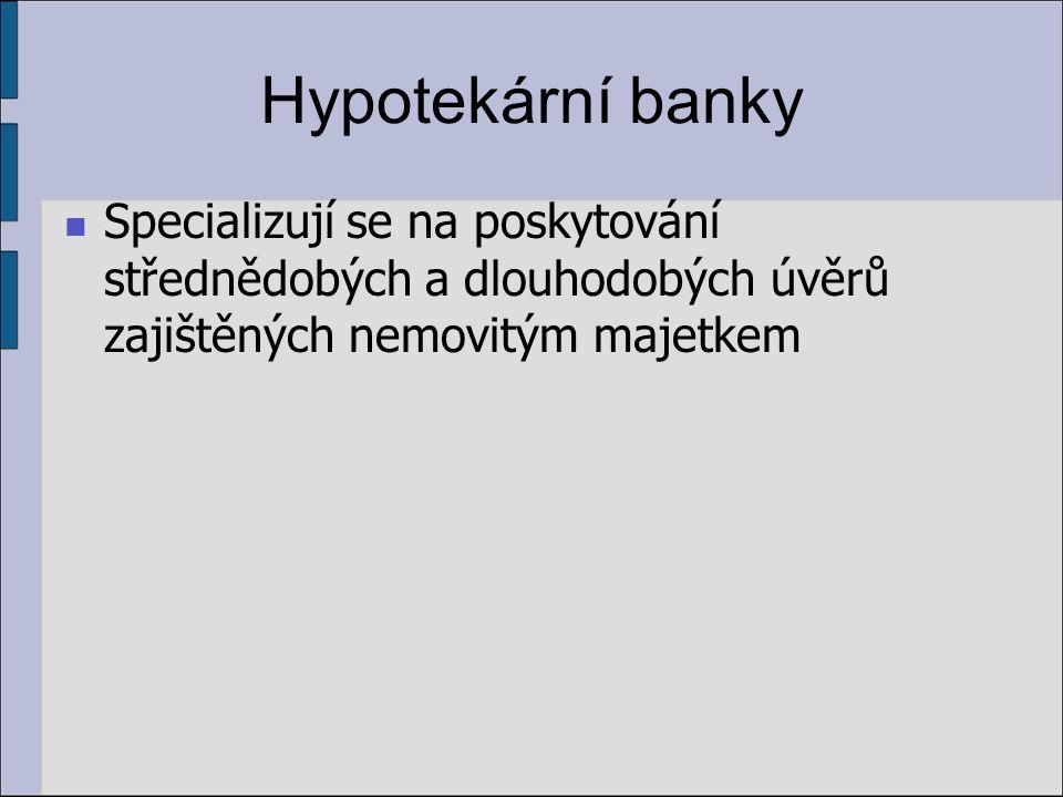 Investiční banky Specializují se na investiční úvěry a na operace s cennými papíry