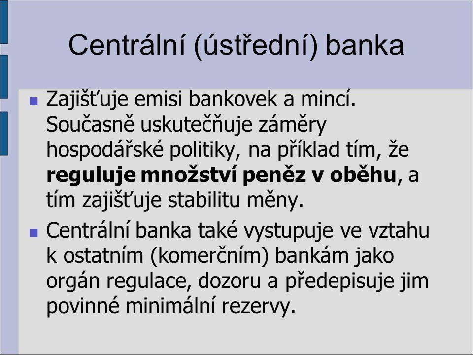 Centrální (ústřední) banka Pokud poskytuje úvěry, pak pouze obchodním bankám, přičemž úrokovou mírou je tzv.