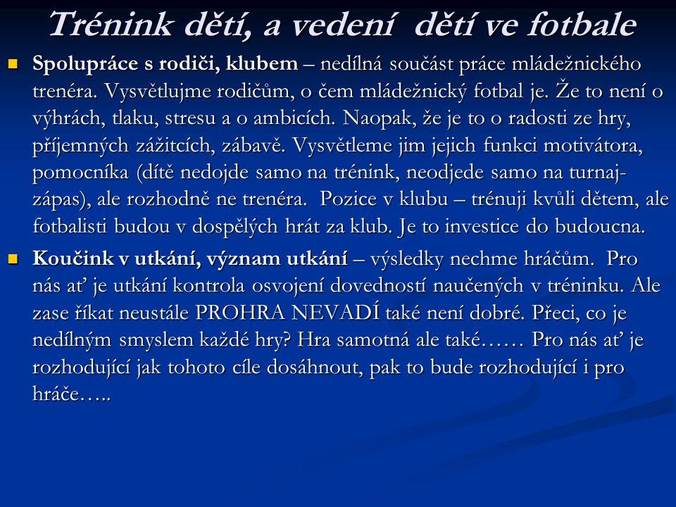 Vybrané zásady trenérské činnosti Statečnost Statečnost – hájení spravedlnosti (pravidel) i když je to třeba nepohodlné.