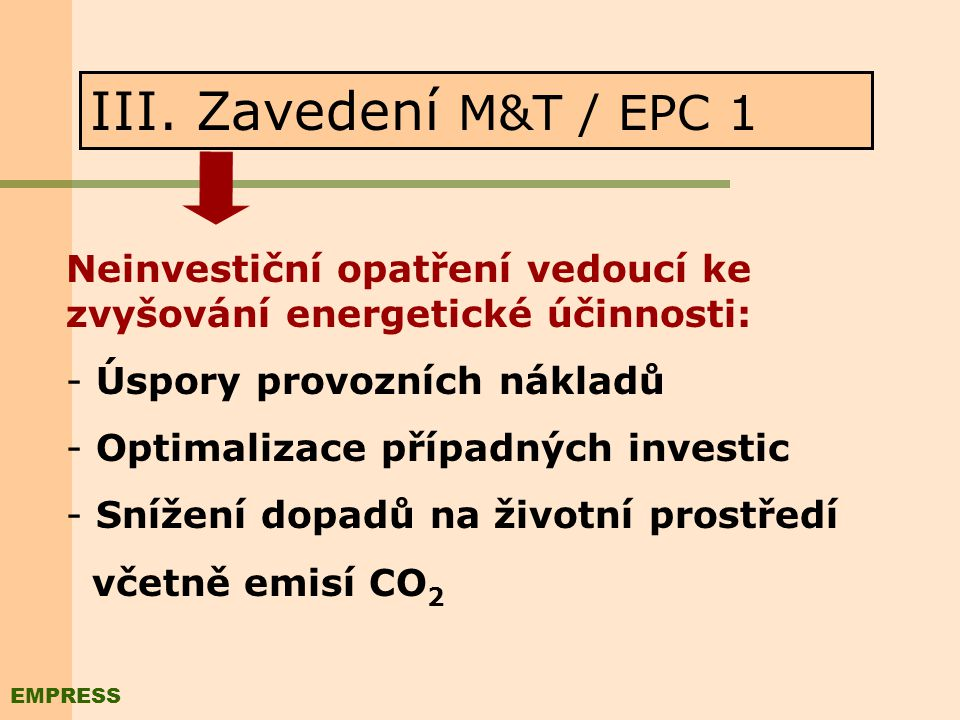 II. Vstupní zhodnocení Zpráva obsahující: -Odhad potenciálu pro úspory energií zavedením systému M&T -Nároky na zavedení M&T (například stupeň zaveden