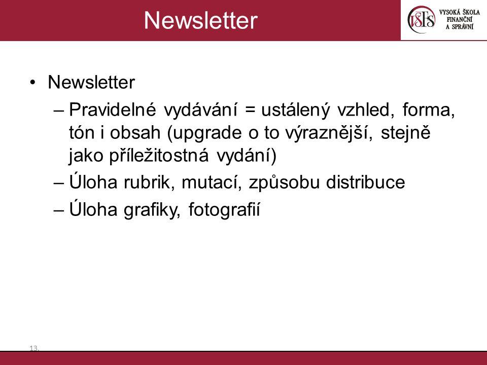 Newsletter –Pravidelné vydávání = ustálený vzhled, forma, tón i obsah (upgrade o to výraznější, stejně jako příležitostná vydání) –Úloha rubrik, mutac