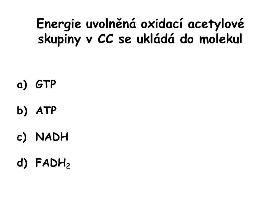 Energie uvolněná oxidací acetylové skupiny v CC se ukládá do molekul a)GTP b)ATP c)NADH d)FADH 2