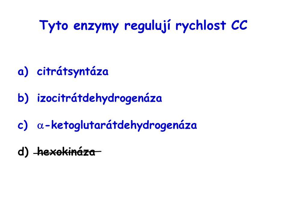 Tyto enzymy regulují rychlost CC a)citrátsyntáza b)izocitrátdehydrogenáza c)  -ketoglutarátdehydrogenáza d)hexokináza