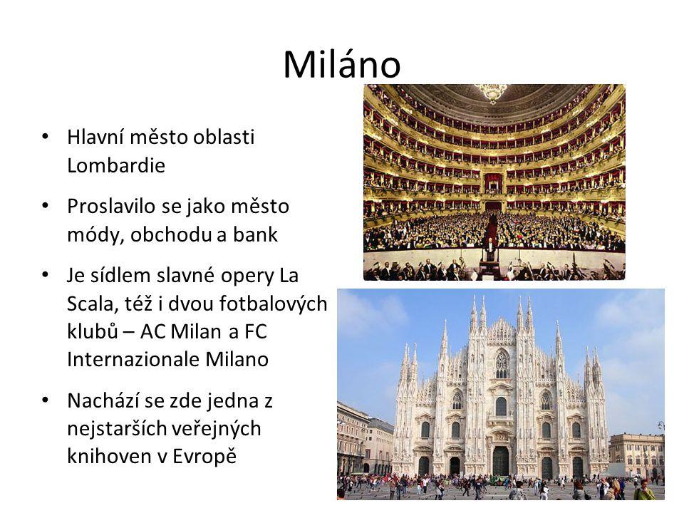 Miláno Hlavní město oblasti Lombardie Proslavilo se jako město módy, obchodu a bank Je sídlem slavné opery La Scala, též i dvou fotbalových klubů – AC