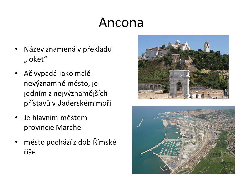 """Ancona Název znamená v překladu """"loket"""" Ač vypadá jako malé nevýznamné město, je jedním z nejvýznamějších přístavů v J aderském moři Je hlavním městem"""