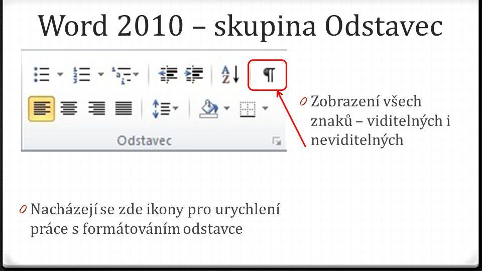 Word 2010 – skupina Odstavec 0 Zobrazení všech znaků – viditelných i neviditelných 0 Nacházejí se zde ikony pro urychlení práce s formátováním odstavce