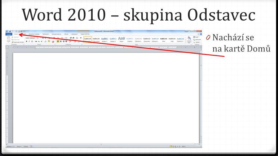 Word 2010 – skupina Odstavec 0 Nachází se na kartě Domů 0 Na levé straně