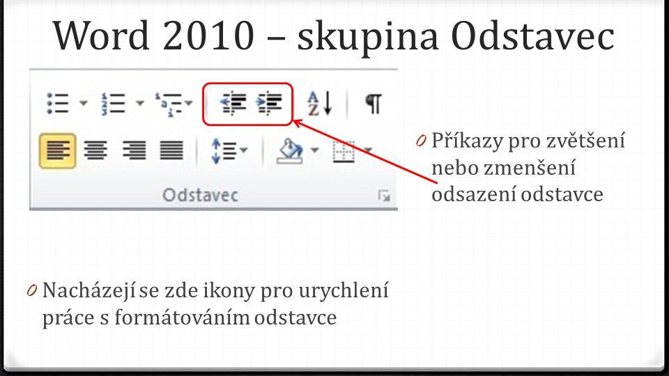 Word 2010 – skupina Odstavec 0 Příkazy pro zvětšení nebo zmenšení odsazení odstavce 0 Nacházejí se zde ikony pro urychlení práce s formátováním odstavce