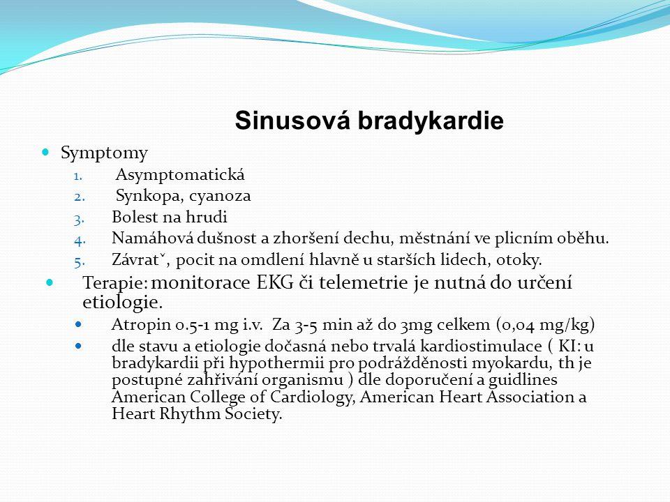 Sinusová bradykardie Symptomy 1. Asymptomatická 2. Synkopa, cyanoza 3. Bolest na hrudi 4. Namáhová dušnost a zhoršení dechu, městnání ve plicním oběhu