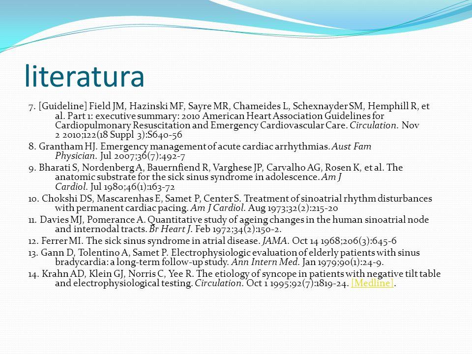literatura 7. [Guideline] Field JM, Hazinski MF, Sayre MR, Chameides L, Schexnayder SM, Hemphill R, et al. Part 1: executive summary: 2010 American He