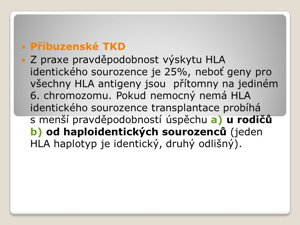 Příbuzenské TKD Z praxe pravděpodobnost výskytu HLA identického sourozence je 25%, neboť geny pro všechny HLA antigeny jsou přítomny na jediném 6. chr