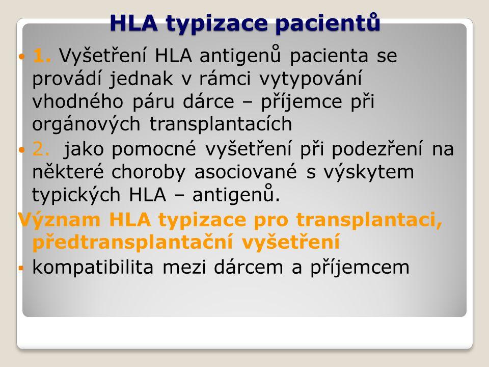 HLA typizace pacientů 1. Vyšetření HLA antigenů pacienta se provádí jednak v rámci vytypování vhodného páru dárce – příjemce při orgánových transplant