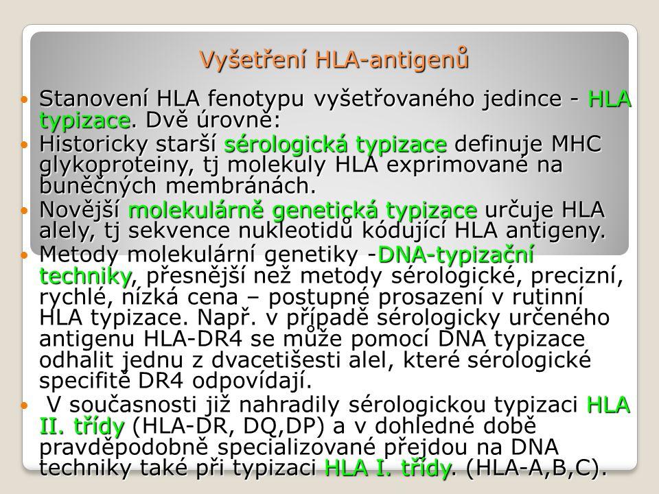 Vyšetření HLA-antigenů Stanovení HLA fenotypu vyšetřovaného jedince - HLA typizace. Dvě úrovně: Stanovení HLA fenotypu vyšetřovaného jedince - HLA typ