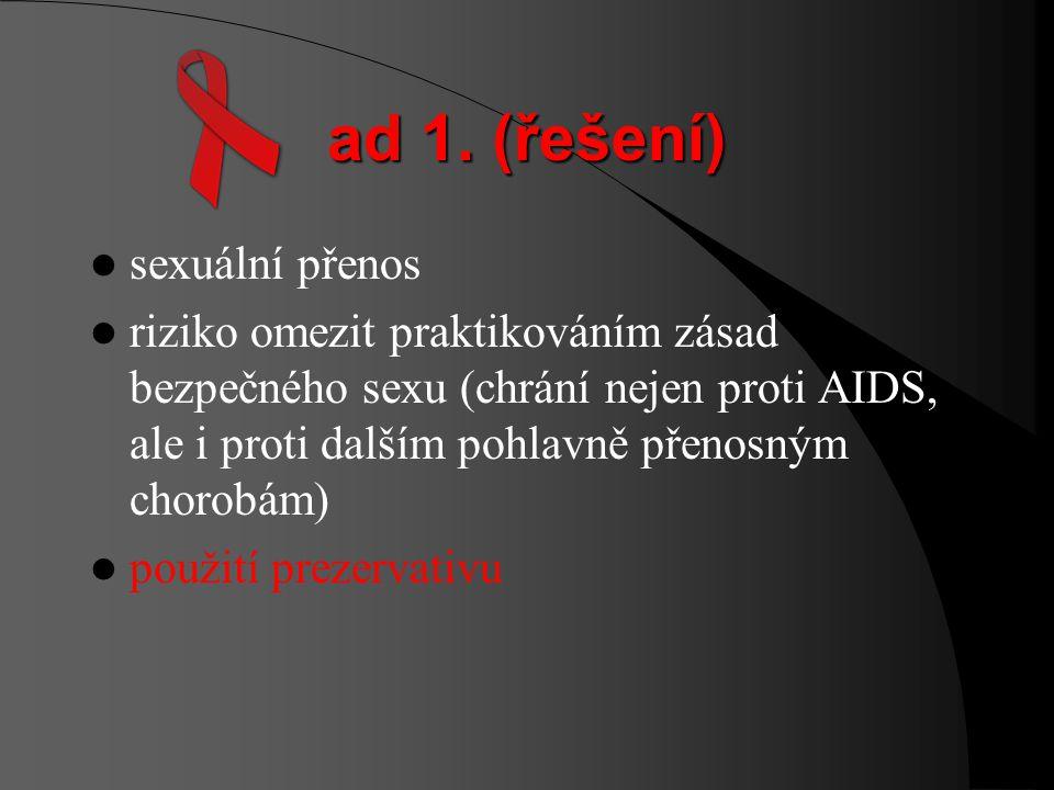 Otázky k shrnutí 1. Nejčastější způsob přenosu viru HIV? 2. Jak účinné jsou latexové kondomy při prevenci HIV? 3. Jak dlouho trvá, než virus HIV způso