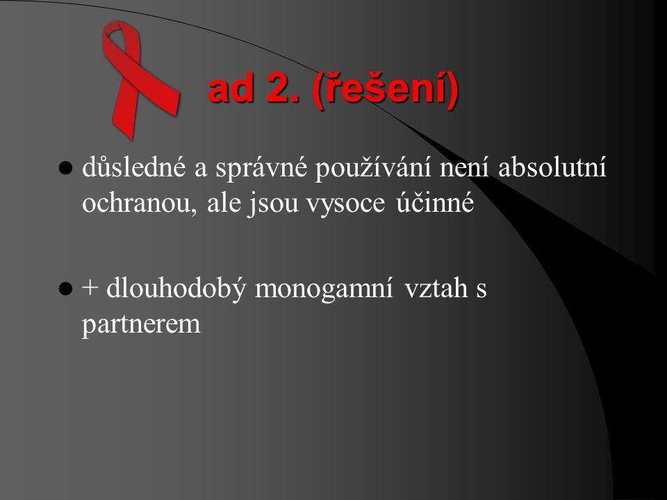 ad 1. (řešení) sexuální přenos riziko omezit praktikováním zásad bezpečného sexu (chrání nejen proti AIDS, ale i proti dalším pohlavně přenosným choro