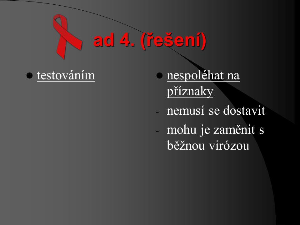 ad 3. (řešení) Před rokem 1996 vědci odhadovali, že asi polovina lidí s HIV onemocní do 10 let od nakažení. Velké individuální rozdíly. Po roce 1996 s