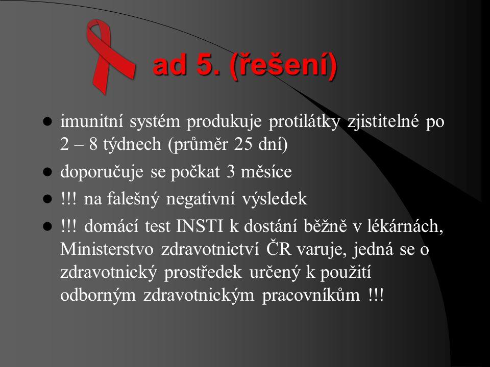 ad 4. (řešení) testováním nespoléhat na příznaky - nemusí se dostavit - mohu je zaměnit s běžnou virózou