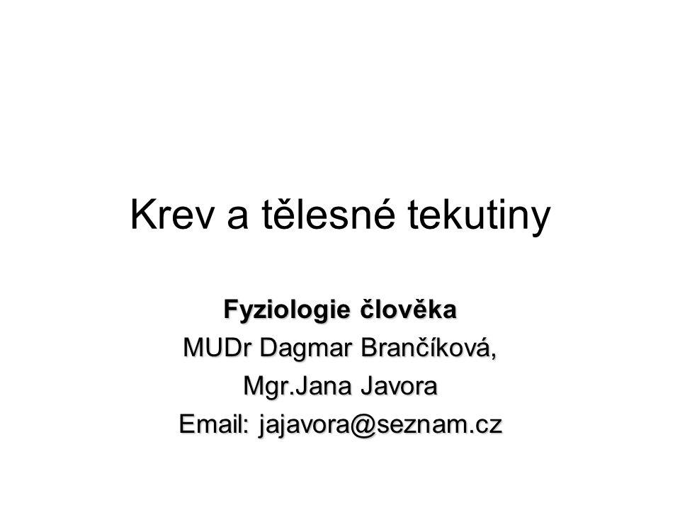 Krev a tělesné tekutiny Fyziologie člověka MUDr Dagmar Brančíková, Mgr.Jana Javora Email: jajavora@seznam.cz