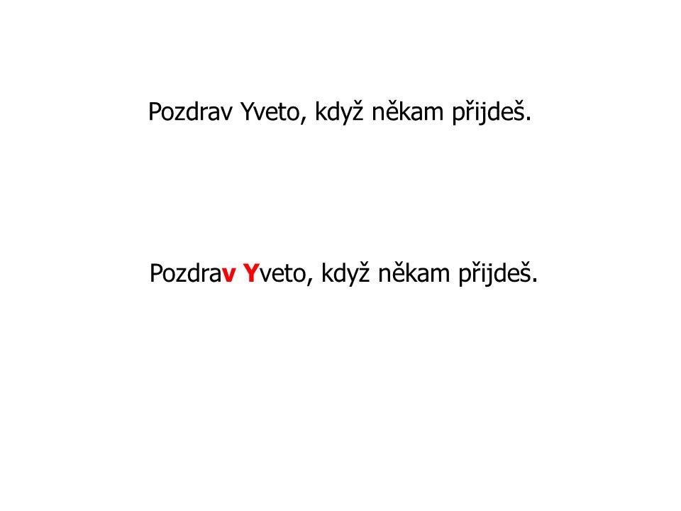 Pozdrav Yveto, když někam přijdeš.