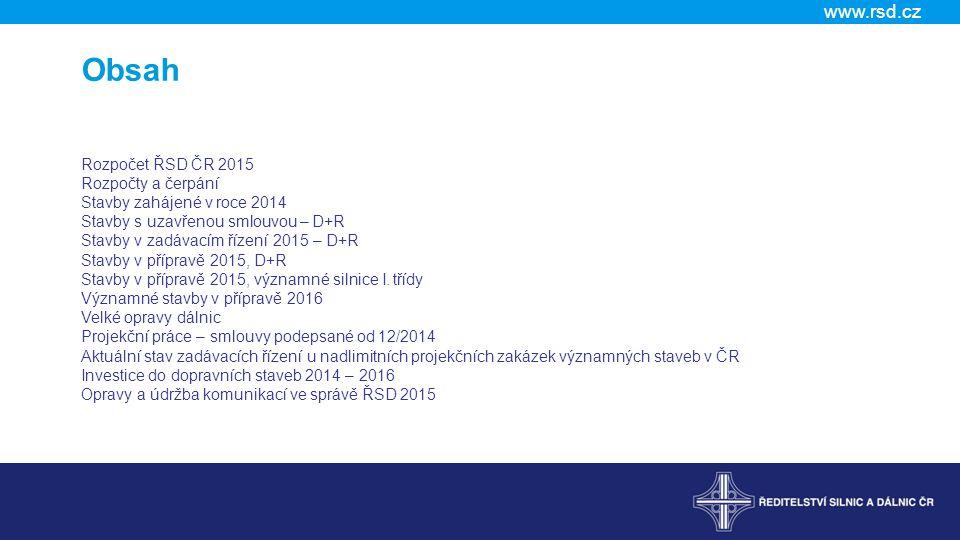 www.rsd.cz Obsah Rozpočet ŘSD ČR 2015 Rozpočty a čerpání Stavby zahájené v roce 2014 Stavby s uzavřenou smlouvou – D+R Stavby v zadávacím řízení 2015 – D+R Stavby v přípravě 2015, D+R Stavby v přípravě 2015, významné silnice I.