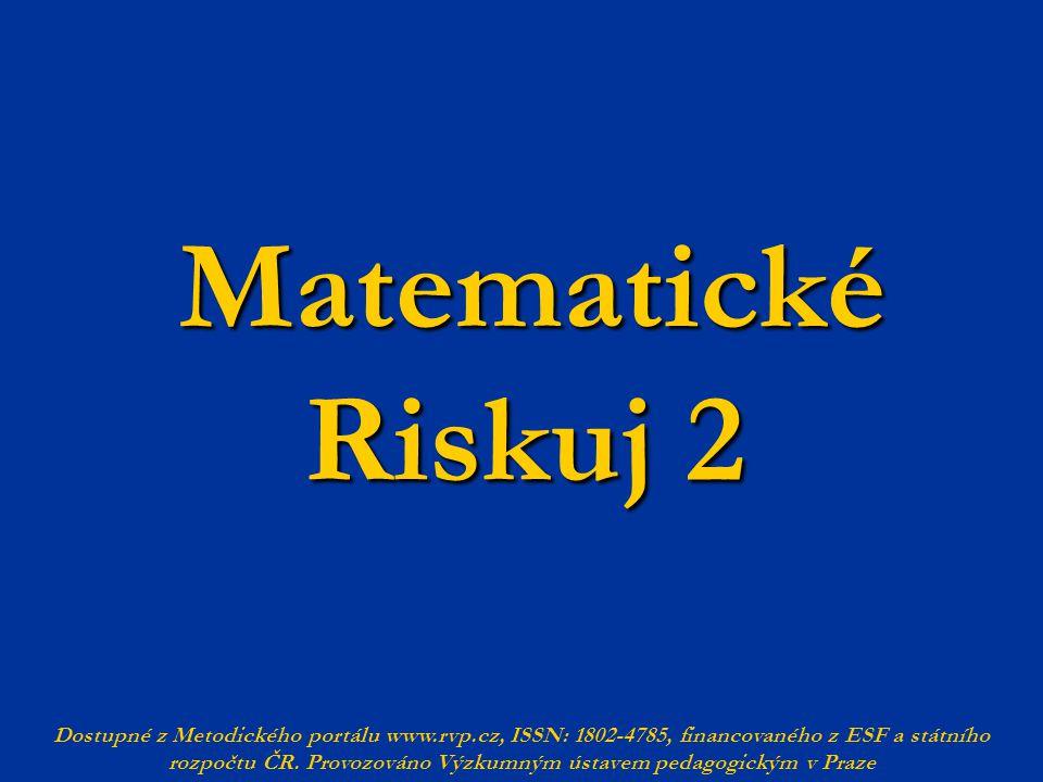 Matematické Riskuj 2 Matematické Riskuj 2 Dostupné z Metodického portálu www.rvp.cz, ISSN: 1802-4785, financovaného z ESF a státního rozpočtu ČR.