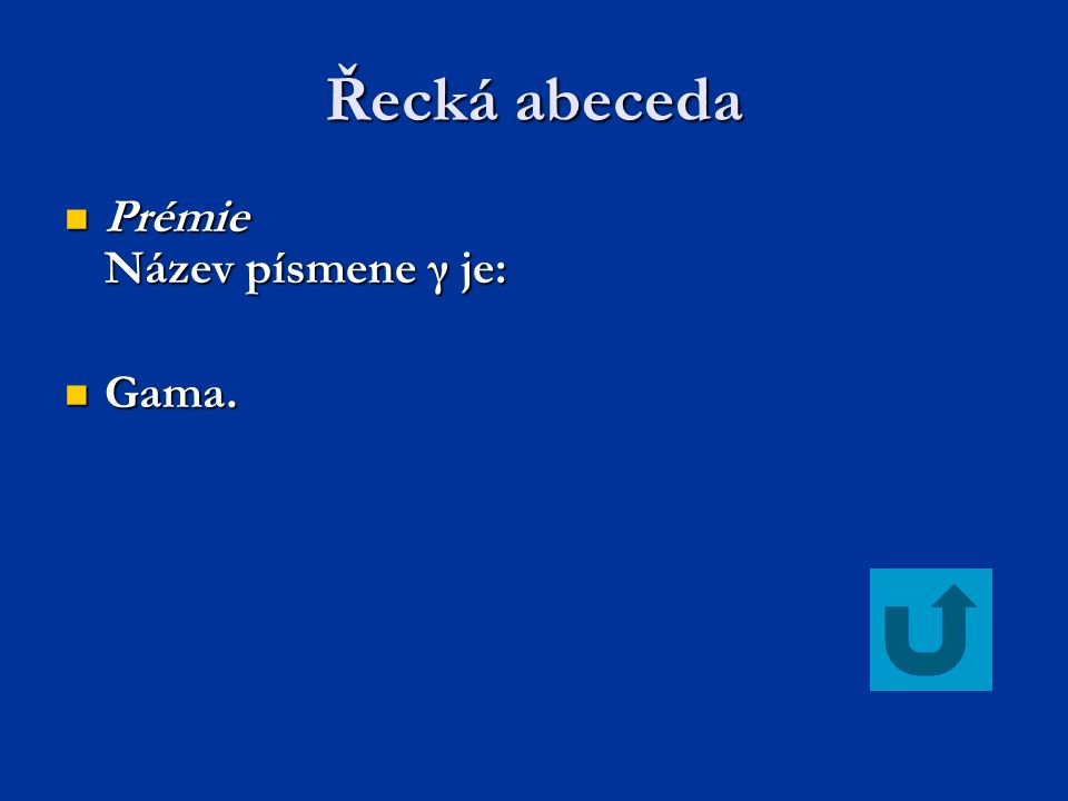 Řecká abeceda Prémie Název písmene γ je: Prémie Název písmene γ je: Gama. Gama.