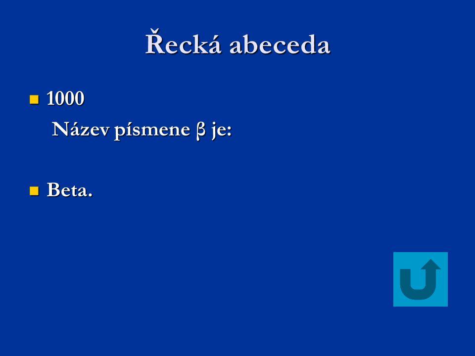 Řecká abeceda 1000 1000 Název písmene β je: Název písmene β je: Beta. Beta.