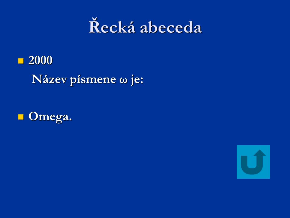 Řecká abeceda 2000 2000 Název písmene ω je: Název písmene ω je: Omega. Omega.