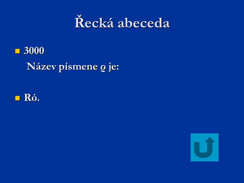 Řecká abeceda 3000 3000 Název písmene ρ je: Název písmene ρ je: Ró. Ró.